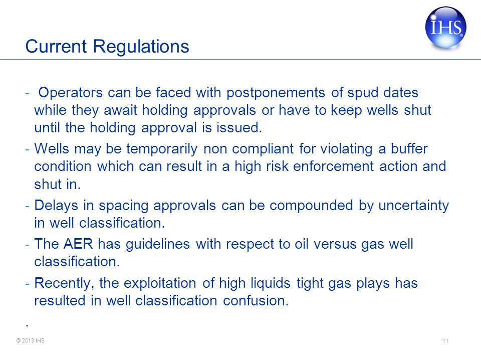 © 2013 IHS Current Regulations - Operators can be faced with postponements of spud dates while they await holding approvals or have to keep wells shut until the holding approval is issued.