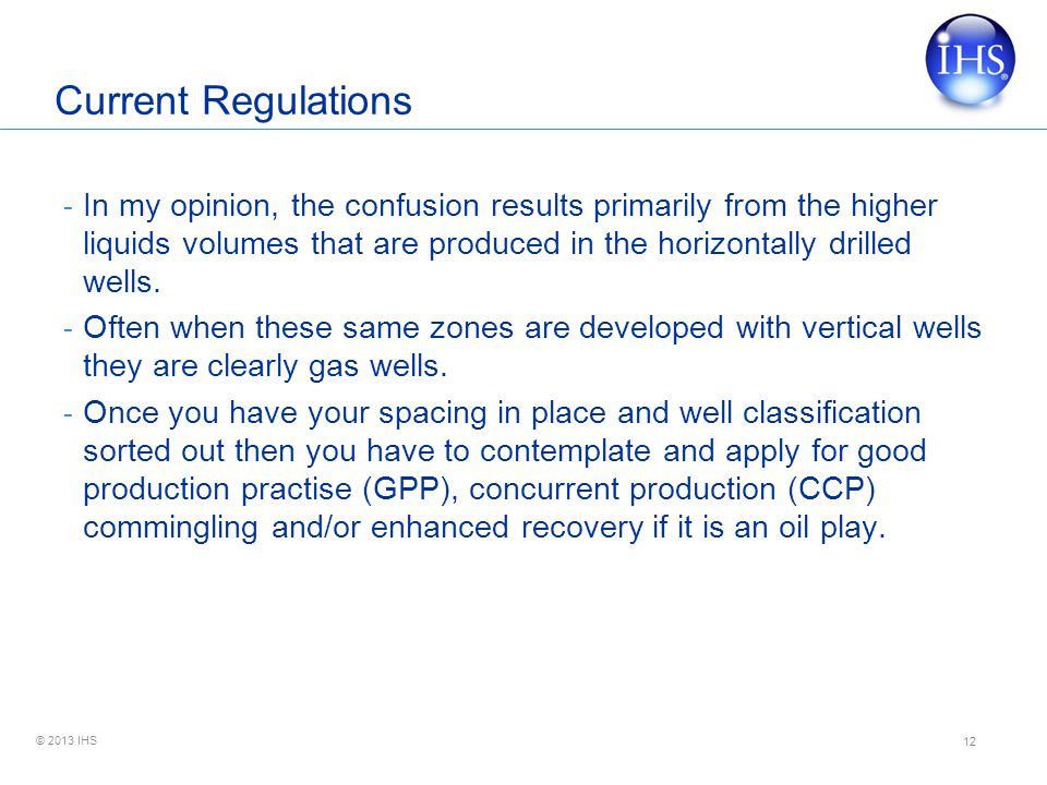 © 2013 IHS Current Regulations - In my opinion, the confusion results primarily from the higher liquids volumes that are produced in the horizontally drilled wells.