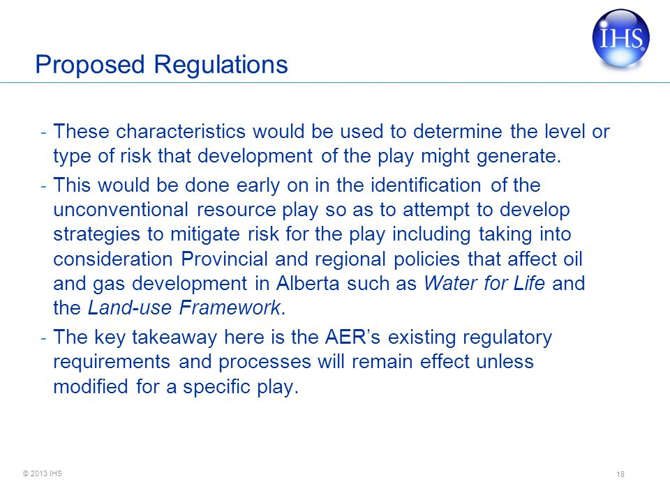 © 2013 IHS Proposed Regulations - These characteristics would be used to determine the level or type of risk that development of the play might generate.