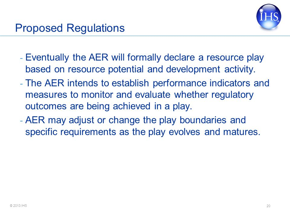 © 2013 IHS Proposed Regulations - Eventually the AER will formally declare a resource play based on resource potential and development activity.