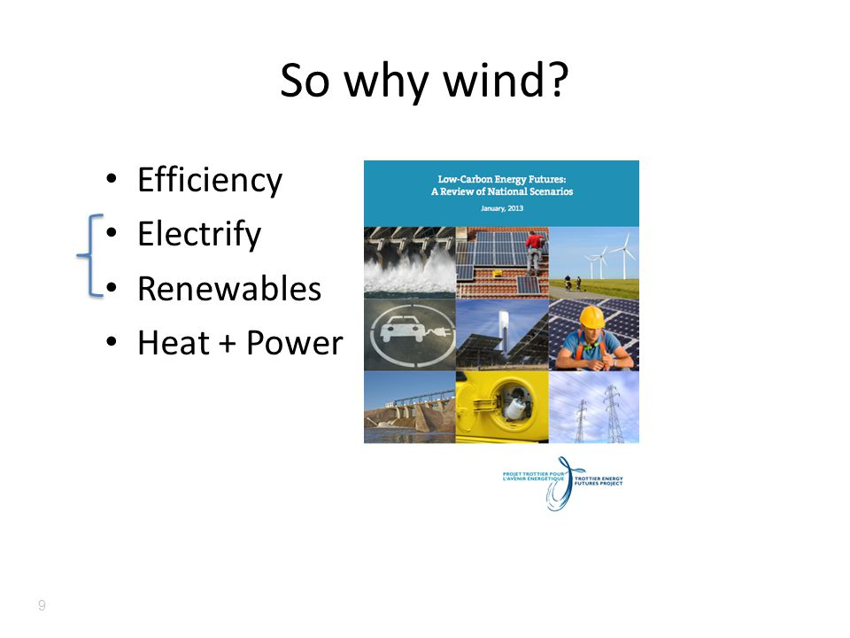 So why wind? Efficiency Electrify Renewables Heat + Power 9