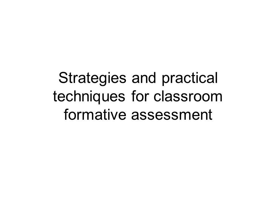 Strategies and practical techniques for classroom formative assessment