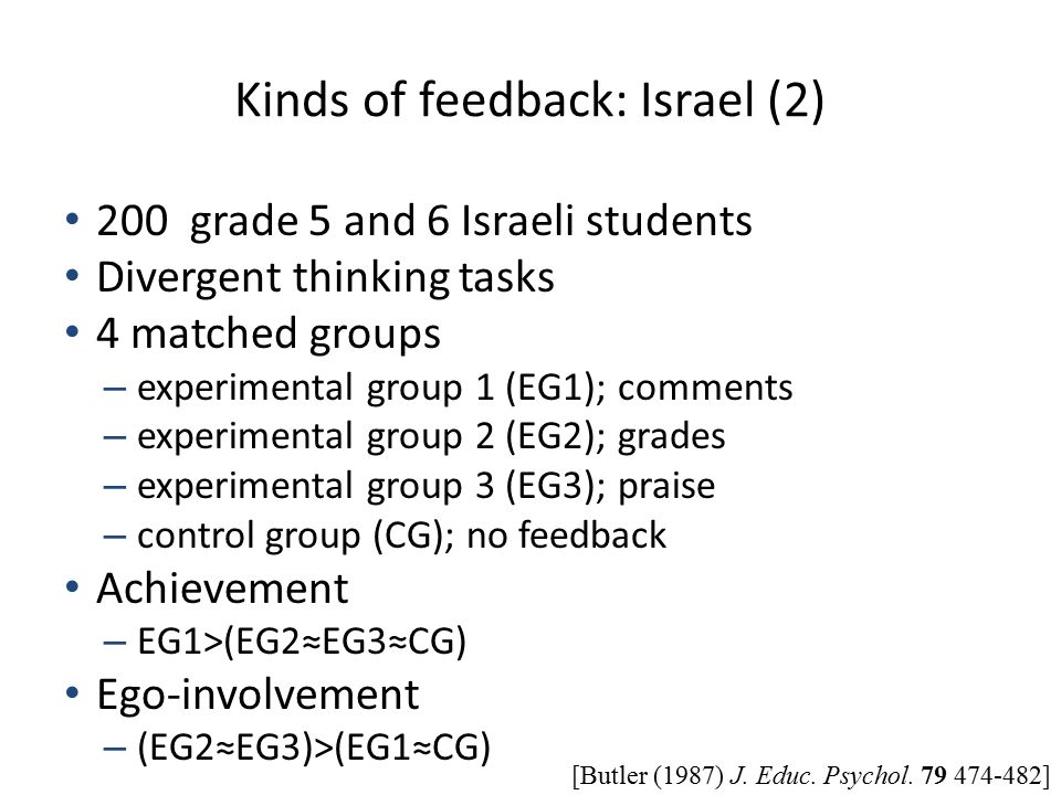 [Butler (1987) J. Educ. Psychol. 79 474-482] Kinds of feedback: Israel (2) 200 grade 5 and 6 Israeli students Divergent thinking tasks 4 matched group