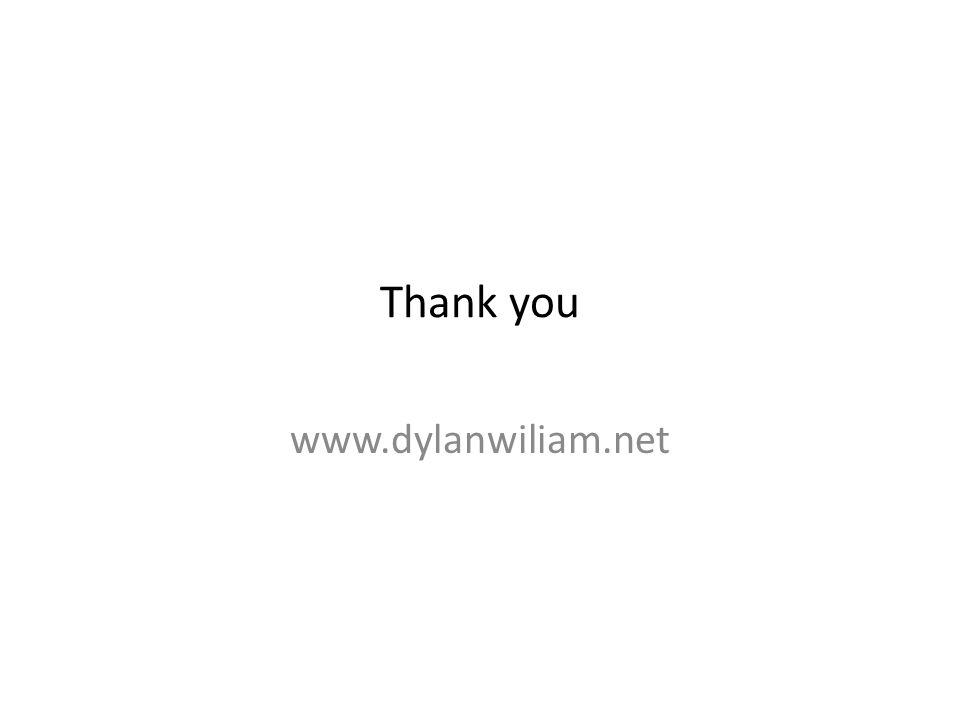 Thank you www.dylanwiliam.net