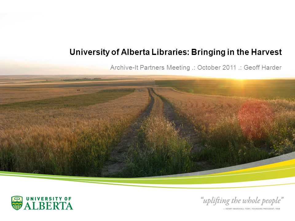 University of Alberta Libraries: Bringing in the Harvest Archive-It Partners Meeting.: October 2011.: Geoff Harder