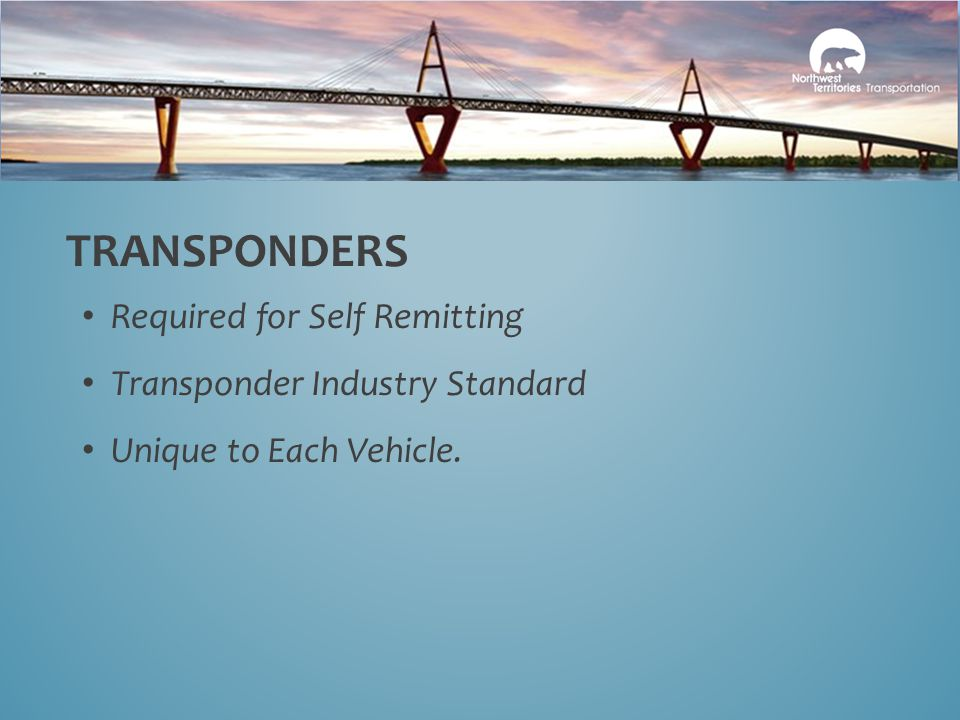 Required for Self Remitting Transponder Industry Standard Unique to Each Vehicle. TRANSPONDERS
