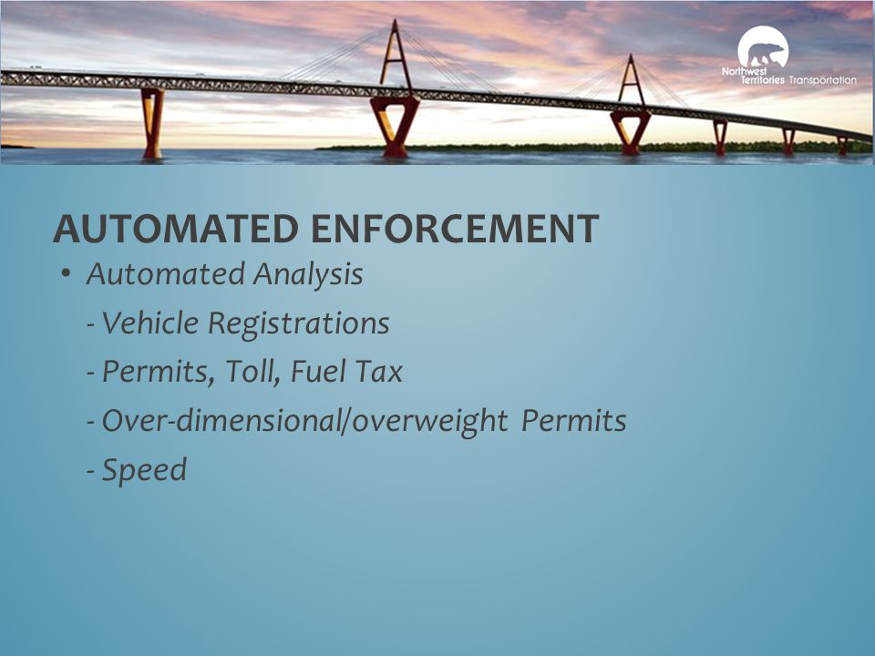 Automated Analysis - Vehicle Registrations - Permits, Toll, Fuel Tax - Over-dimensional/overweight Permits - Speed AUTOMATED ENFORCEMENT