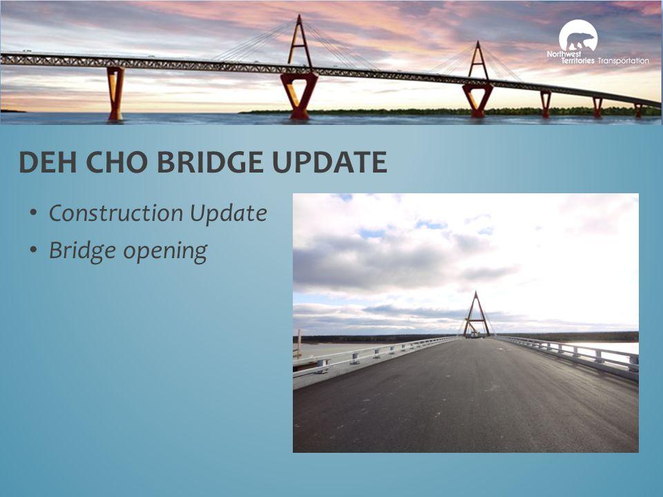DEH CHO BRIDGE UPDATE Construction Update Bridge opening