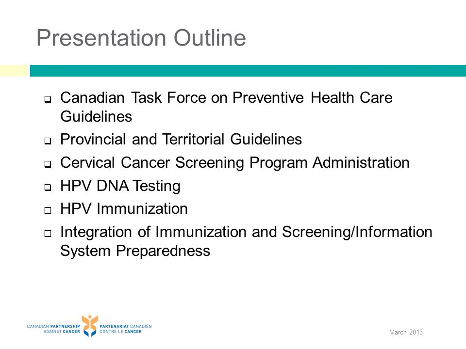 Presentation Outline  Canadian Task Force on Preventive Health Care Guidelines  Provincial and Territorial Guidelines  Cervical Cancer Screening Pr