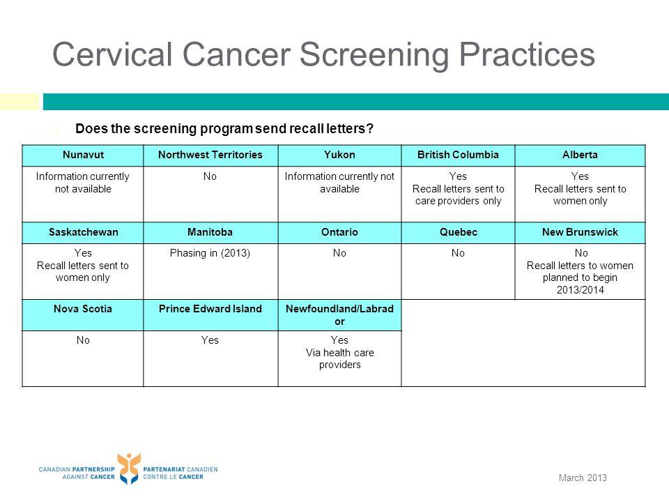 Cervical Cancer Screening Practices  Does the screening program send recall letters? NunavutNorthwest TerritoriesYukonBritish ColumbiaAlberta Informa