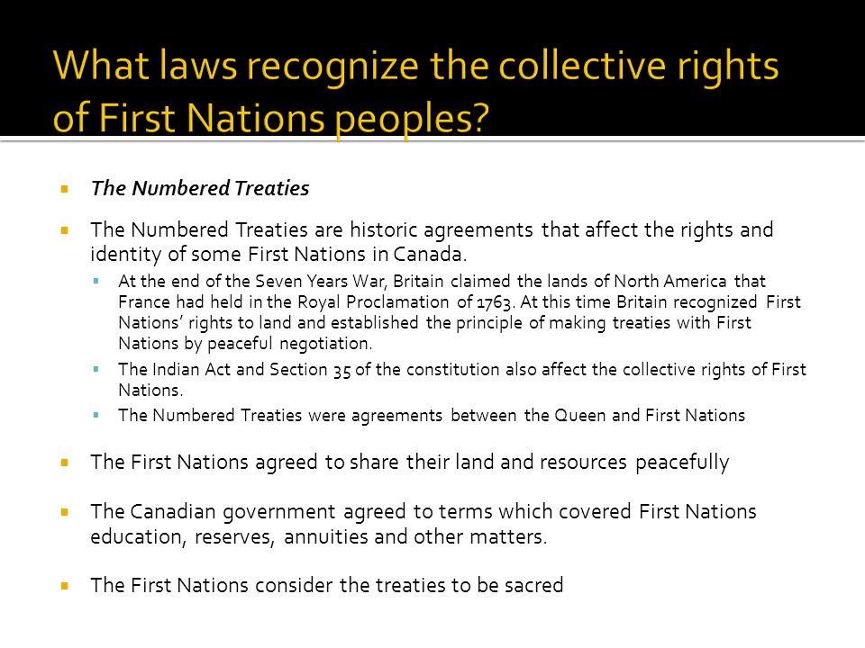  The Numbered Treaties  The Numbered Treaties are historic agreements that affect the rights and identity of some First Nations in Canada.