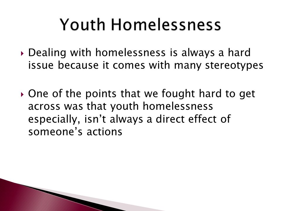  Dealing with homelessness is always a hard issue because it comes with many stereotypes  One of the points that we fought hard to get across was th