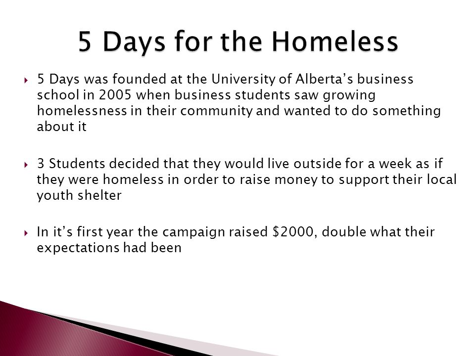  5 Days was founded at the University of Alberta's business school in 2005 when business students saw growing homelessness in their community and wan