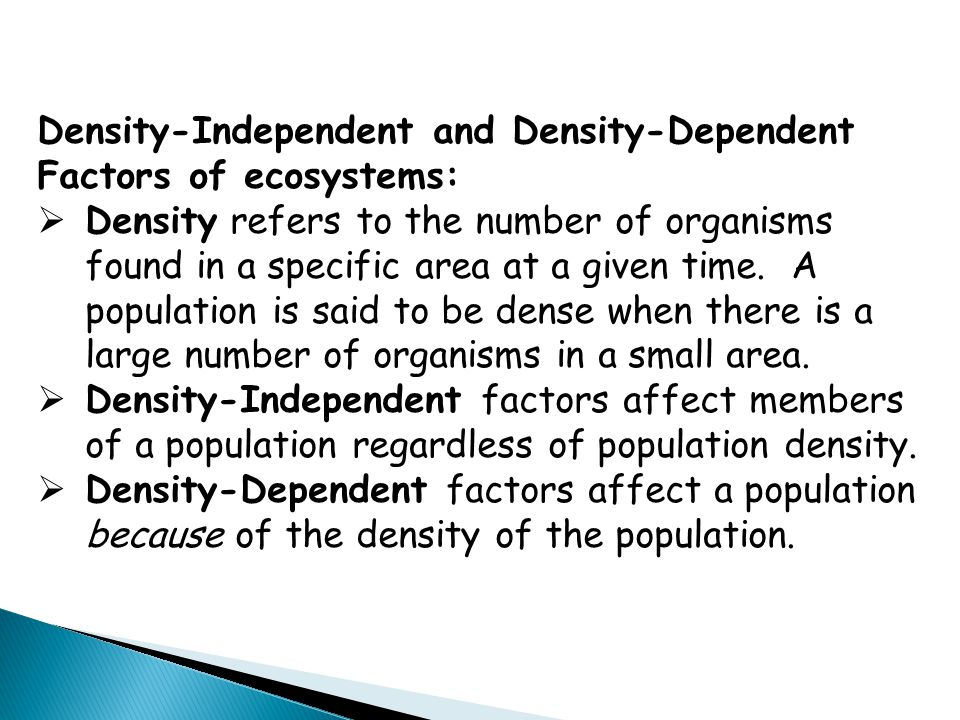 Density-Independent and Density-Dependent Factors of ecosystems:  Density refers to the number of organisms found in a specific area at a given time.