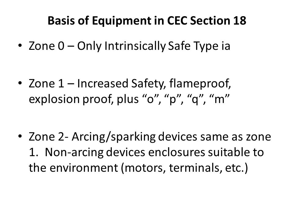 "Basis of Equipment in CEC Section 18 Zone 0 – Only Intrinsically Safe Type ia Zone 1 – Increased Safety, flameproof, explosion proof, plus ""o"", ""p"", """