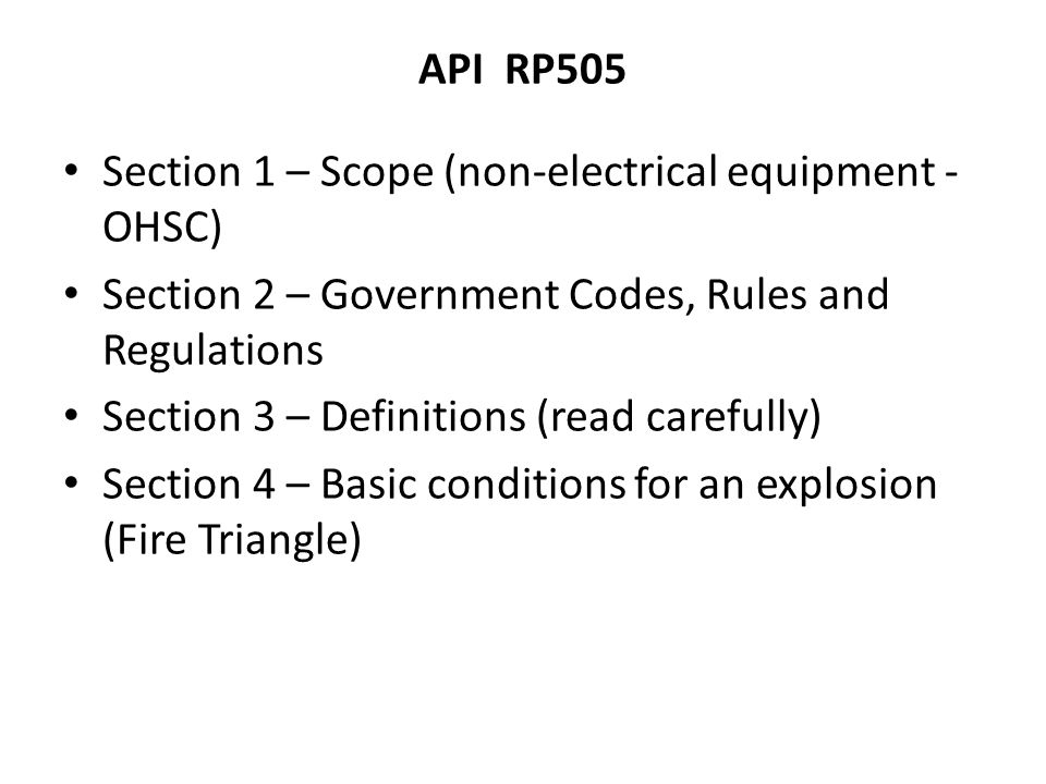 API RP505 Section 1 – Scope (non-electrical equipment - OHSC) Section 2 – Government Codes, Rules and Regulations Section 3 – Definitions (read carefu