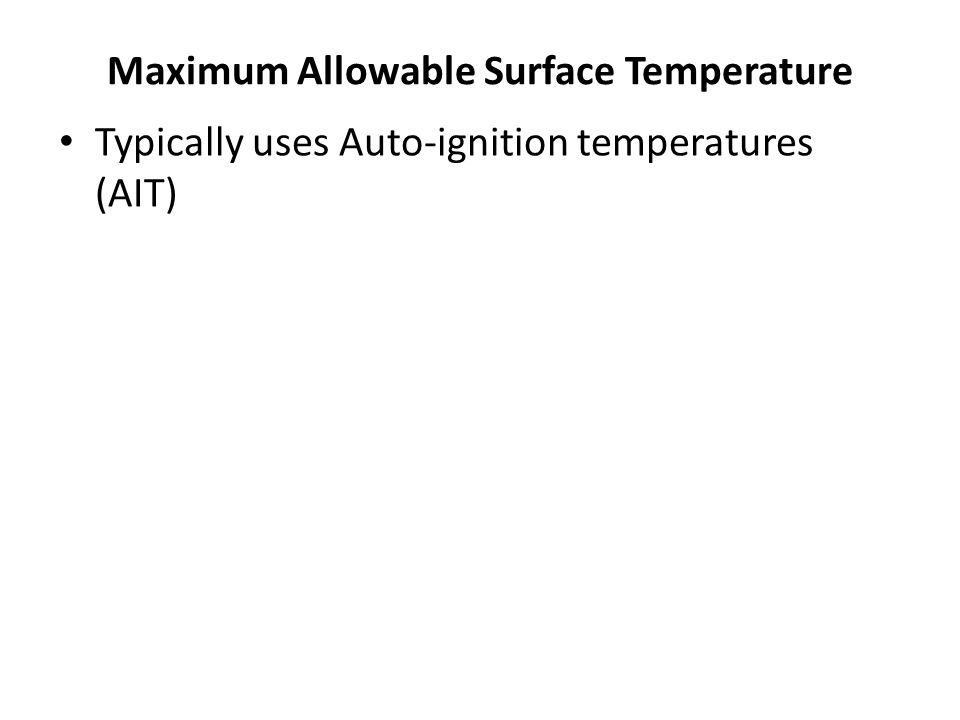 Maximum Allowable Surface Temperature Typically uses Auto-ignition temperatures (AIT)