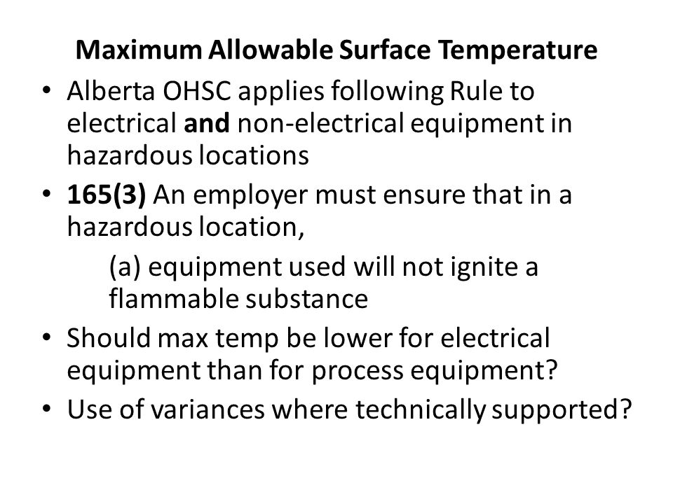 Maximum Allowable Surface Temperature Alberta OHSC applies following Rule to electrical and non-electrical equipment in hazardous locations 165(3) An
