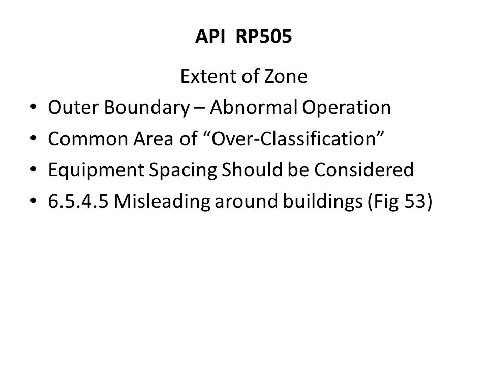 "API RP505 Extent of Zone Outer Boundary – Abnormal Operation Common Area of ""Over-Classification"" Equipment Spacing Should be Considered 6.5.4.5 Misle"