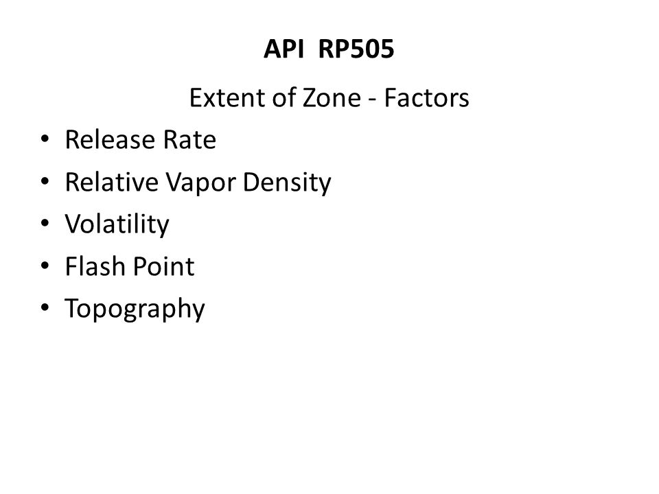 API RP505 Extent of Zone - Factors Release Rate Relative Vapor Density Volatility Flash Point Topography