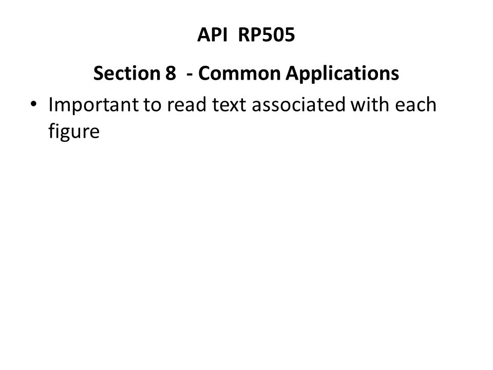 API RP505 Section 8 - Common Applications Important to read text associated with each figure