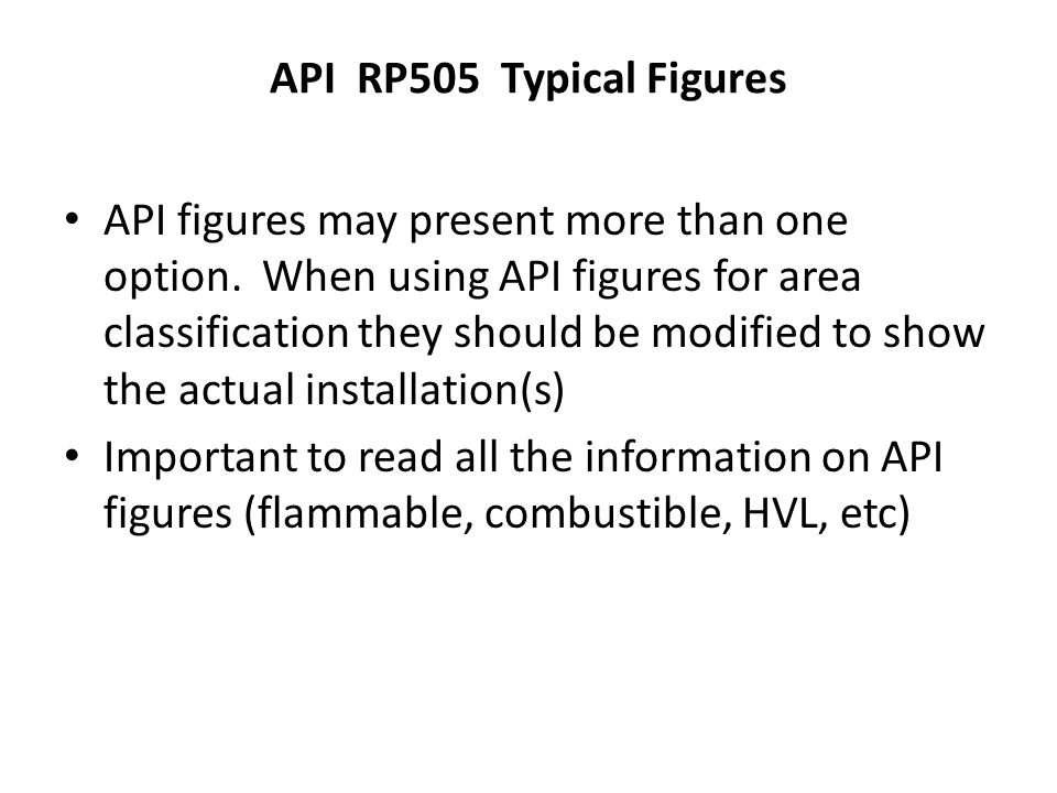 API RP505 Typical Figures API figures may present more than one option. When using API figures for area classification they should be modified to show