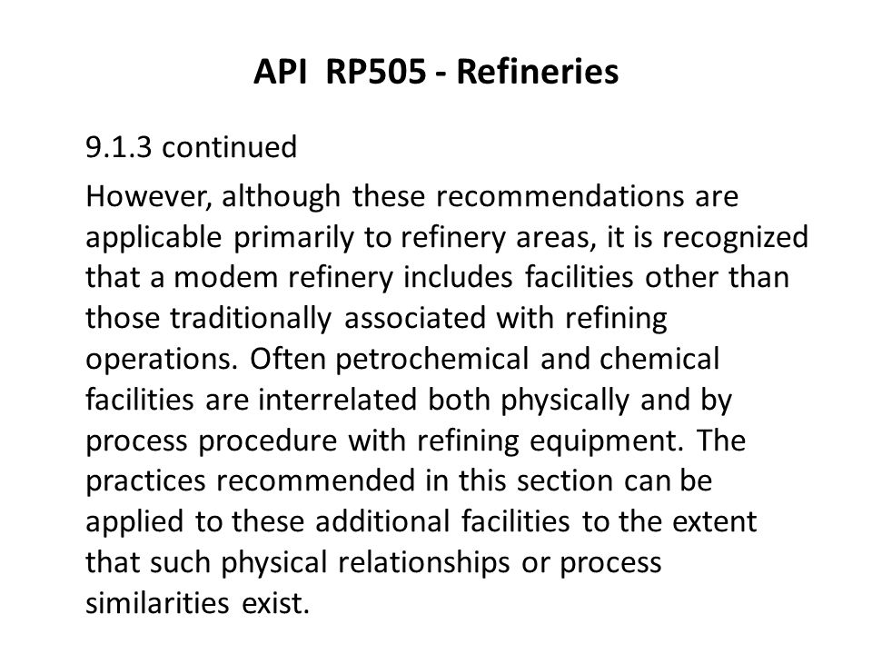 API RP505 - Refineries 9.1.3 continued However, although these recommendations are applicable primarily to refinery areas, it is recognized that a mod