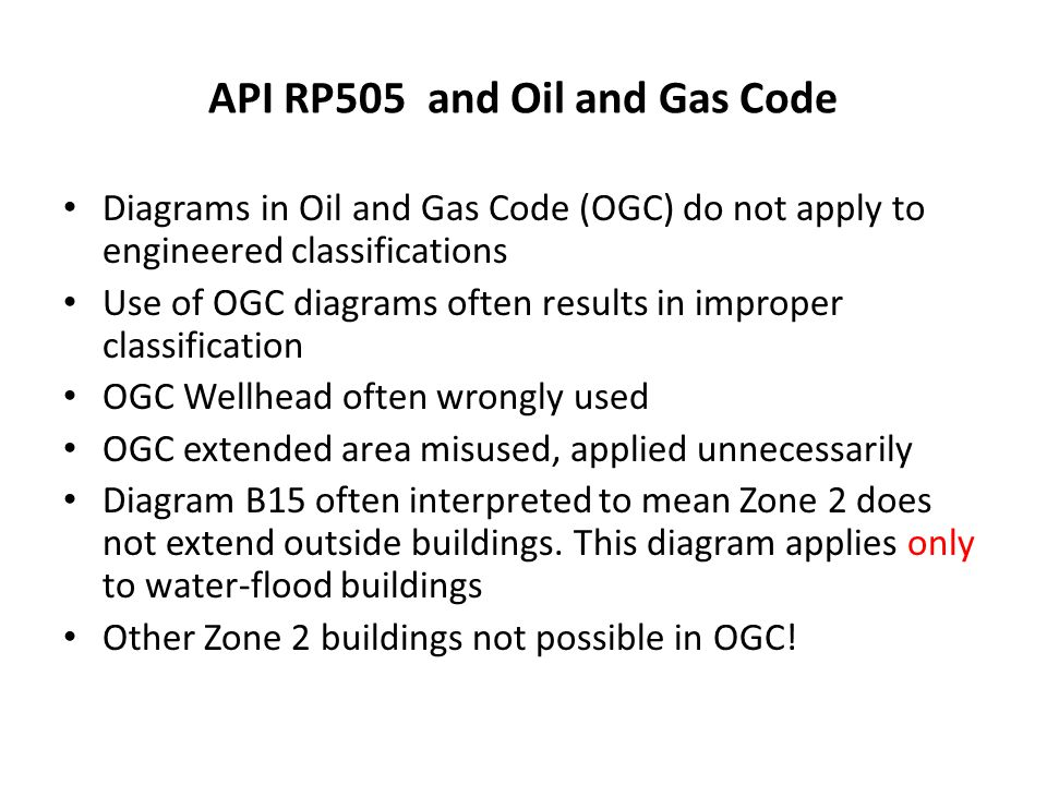API RP505 and Oil and Gas Code Diagrams in Oil and Gas Code (OGC) do not apply to engineered classifications Use of OGC diagrams often results in impr