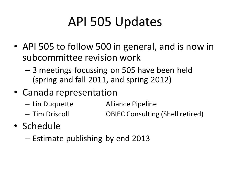 API 505 Updates API 505 to follow 500 in general, and is now in subcommittee revision work – 3 meetings focussing on 505 have been held (spring and fa