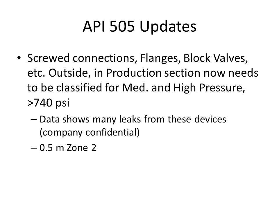API 505 Updates Screwed connections, Flanges, Block Valves, etc. Outside, in Production section now needs to be classified for Med. and High Pressure,
