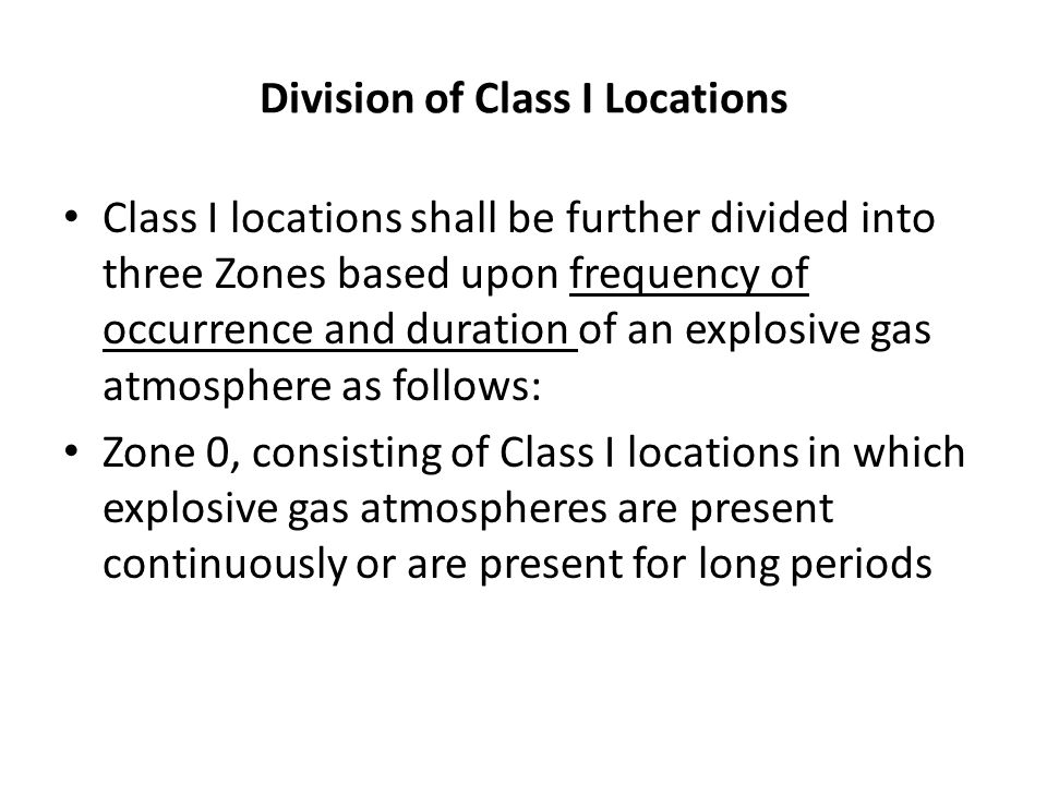 Division of Class I Locations Class I locations shall be further divided into three Zones based upon frequency of occurrence and duration of an explos
