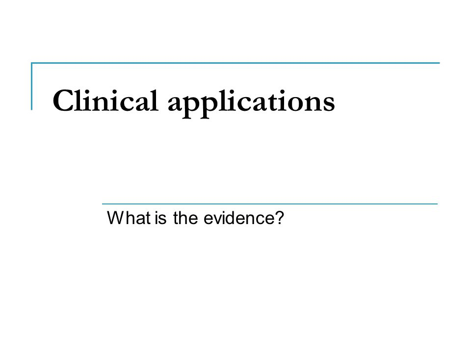 Clinical applications What is the evidence?