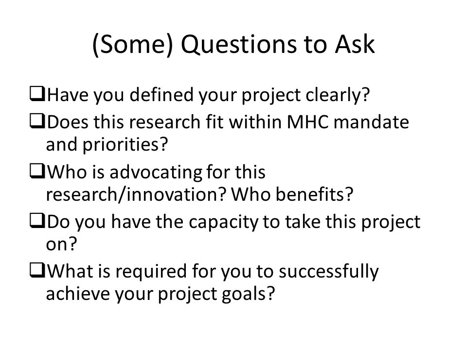 (Some) Questions to Ask  Have you defined your project clearly.