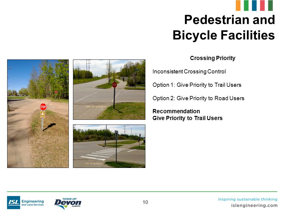 10 Pedestrian and Bicycle Facilities Crossing Priority Inconsistent Crossing Control Option 1: Give Priority to Trail Users Option 2: Give Priority to