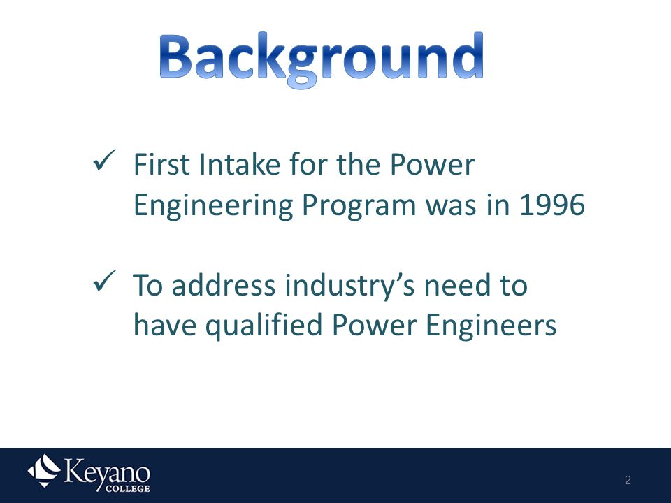 2 First Intake for the Power Engineering Program was in 1996 To address industry's need to have qualified Power Engineers