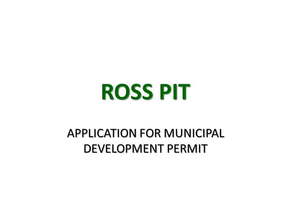 ROSS PIT APPLICATION FOR MUNICIPAL DEVELOPMENT PERMIT