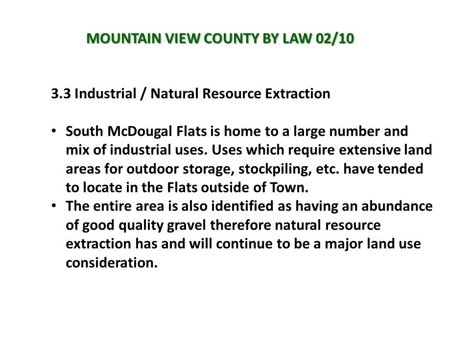 MOUNTAIN VIEW COUNTY BY LAW 02/10 3.3 Industrial / Natural Resource Extraction South McDougal Flats is home to a large number and mix of industrial uses.