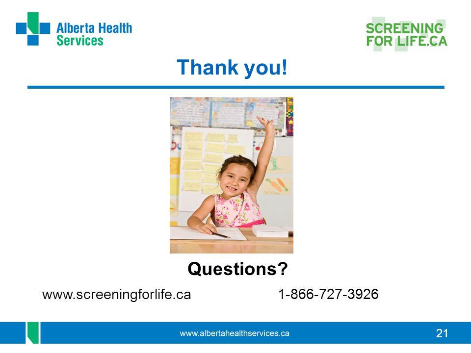 21 Thank you! Questions? www.screeningforlife.ca1-866-727-3926