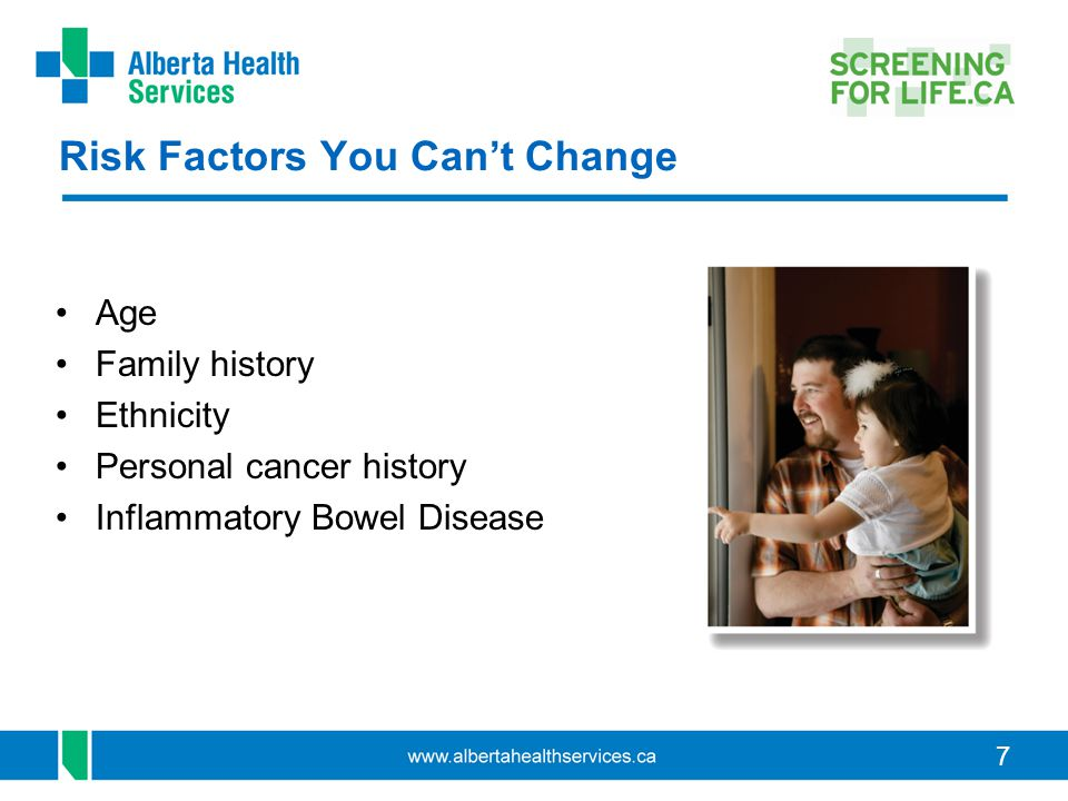 7 Risk Factors You Can't Change Age Family history Ethnicity Personal cancer history Inflammatory Bowel Disease