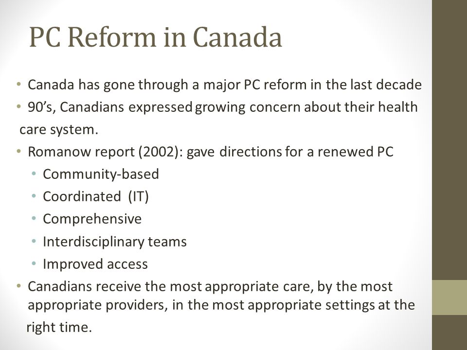 PC Reform in Canada Canada has gone through a major PC reform in the last decade 90's, Canadians expressed growing concern about their health care system.
