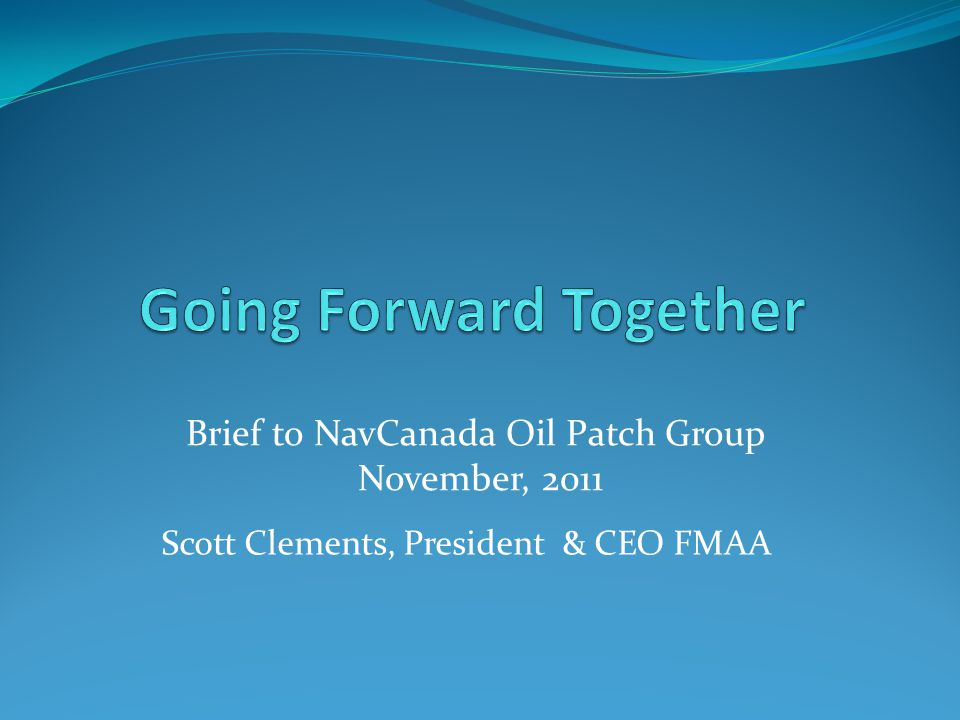 Scott Clements, President & CEO FMAA Brief to NavCanada Oil Patch Group November, 2011