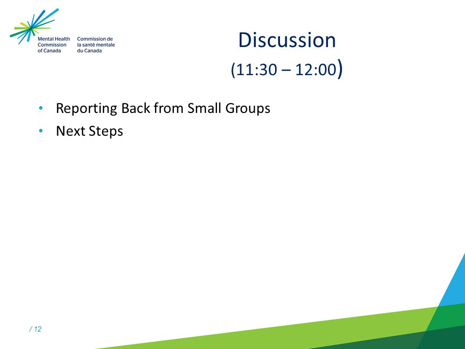 / 12 Discussion (11:30 – 12:00 ) Reporting Back from Small Groups Next Steps
