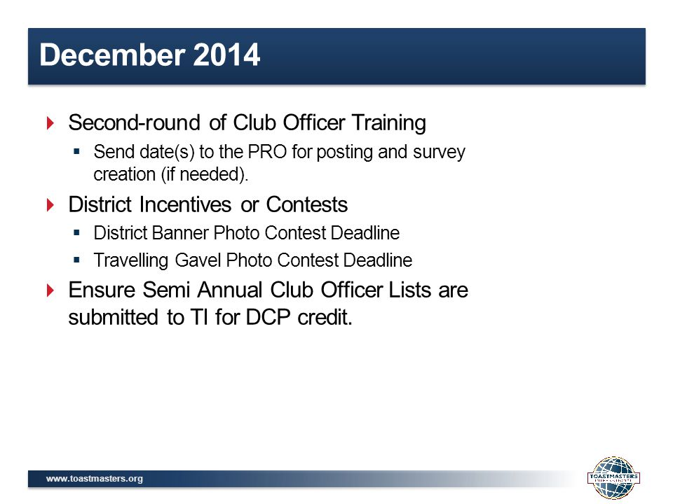 www.toastmasters.org December 2014  Second-round of Club Officer Training  Send date(s) to the PRO for posting and survey creation (if needed).