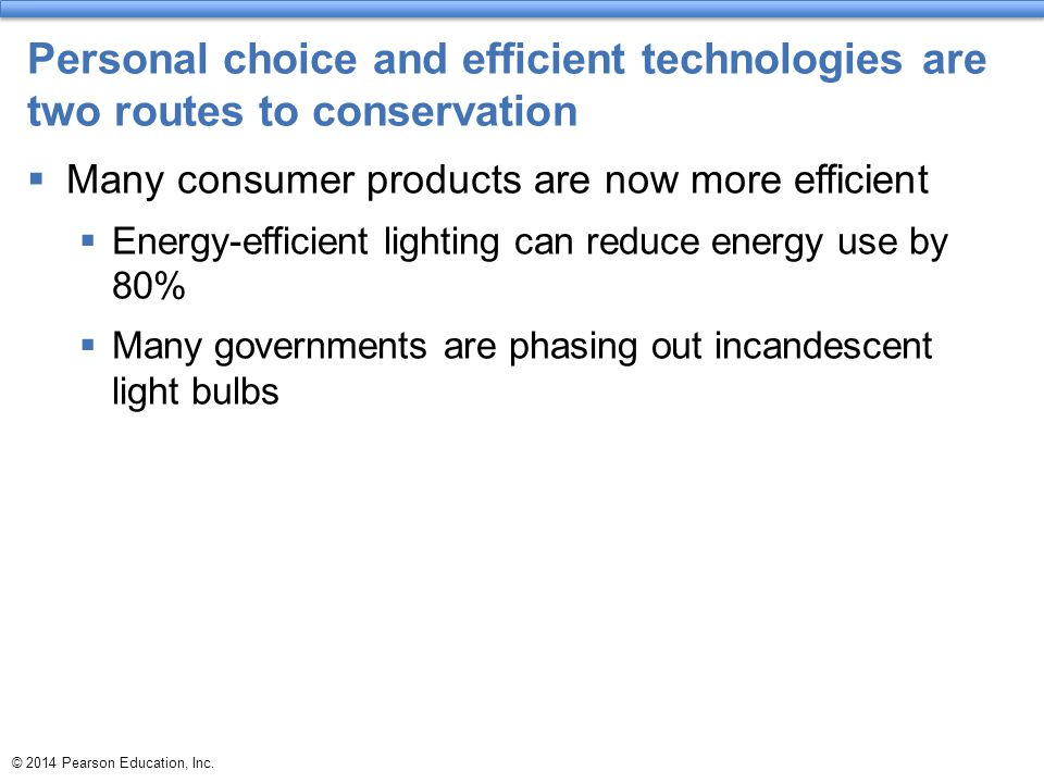 Personal choice and efficient technologies are two routes to conservation  Many consumer products are now more efficient  Energy-efficient lighting