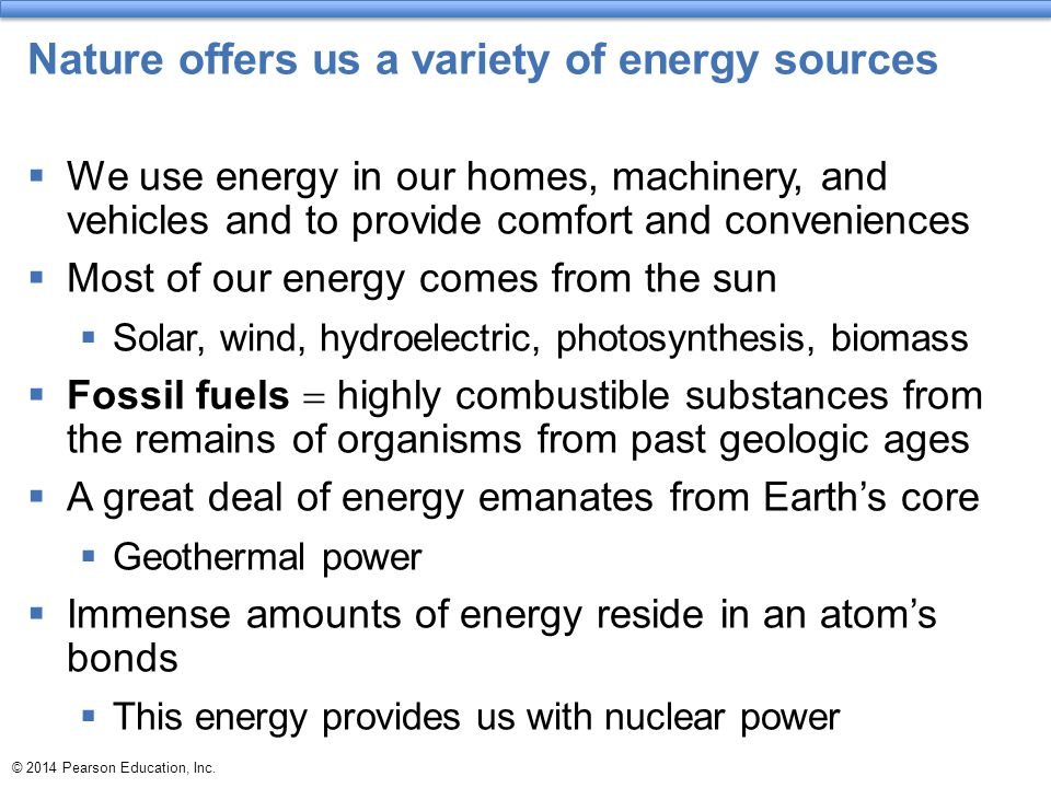 Nature offers us a variety of energy sources  We use energy in our homes, machinery, and vehicles and to provide comfort and conveniences  Most of o