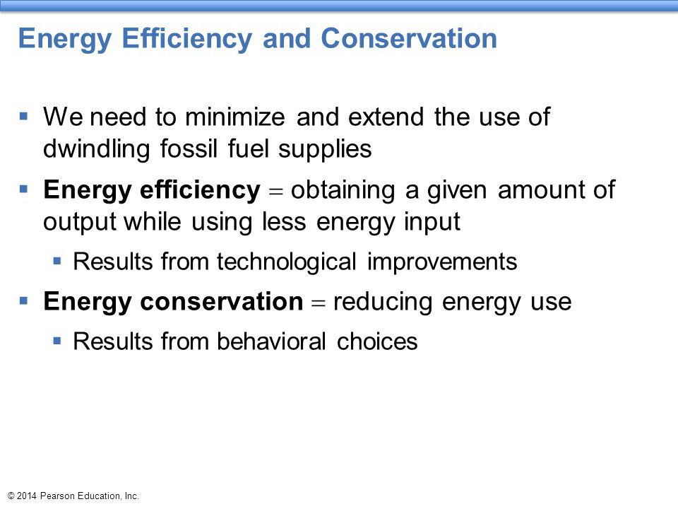 Energy Efficiency and Conservation  We need to minimize and extend the use of dwindling fossil fuel supplies  Energy efficiency  obtaining a given