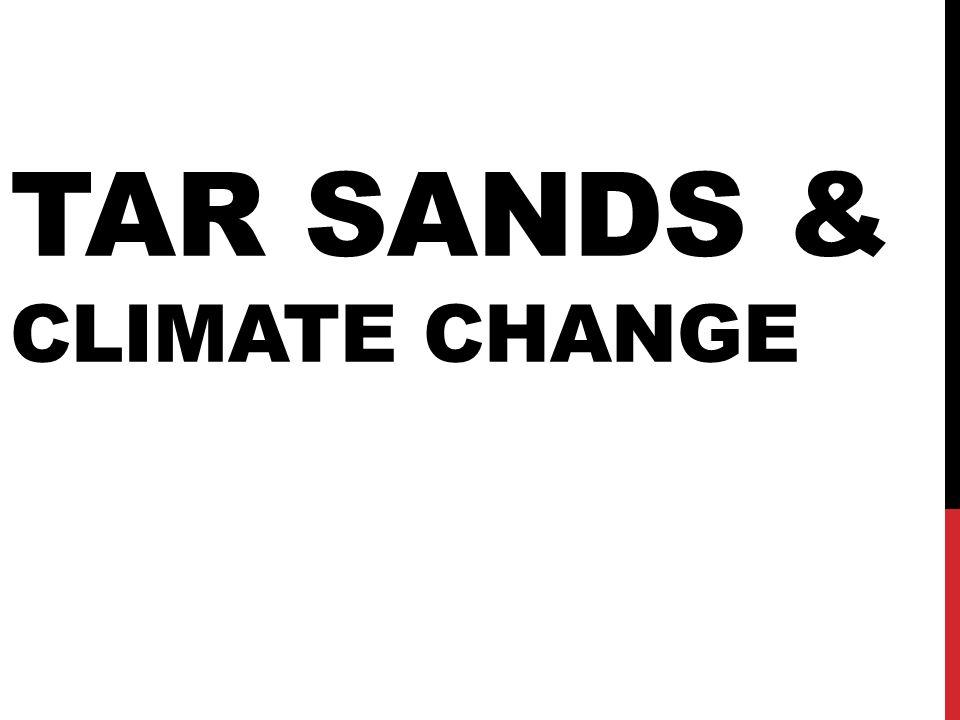 TAR SANDS & CLIMATE CHANGE