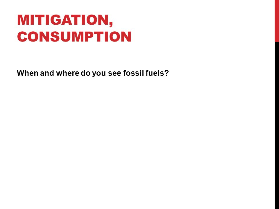 MITIGATION, CONSUMPTION When and where do you see fossil fuels