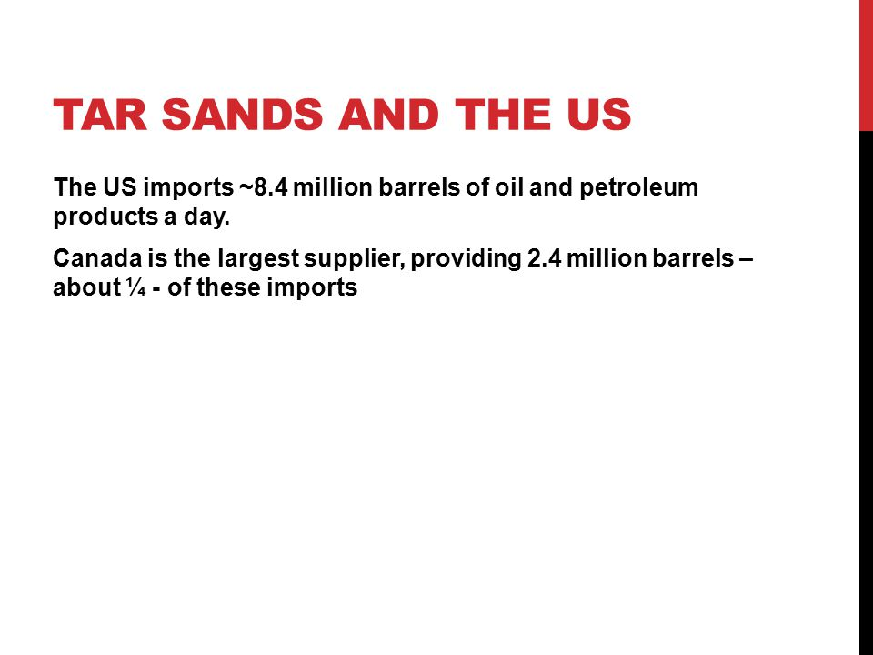 TAR SANDS AND THE US The US imports ~8.4 million barrels of oil and petroleum products a day.