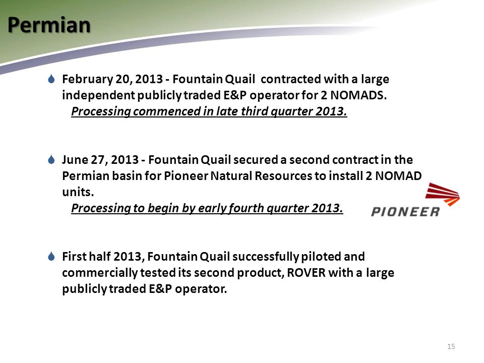 15  February 20, 2013 - Fountain Quail contracted with a large independent publicly traded E&P operator for 2 NOMADS.